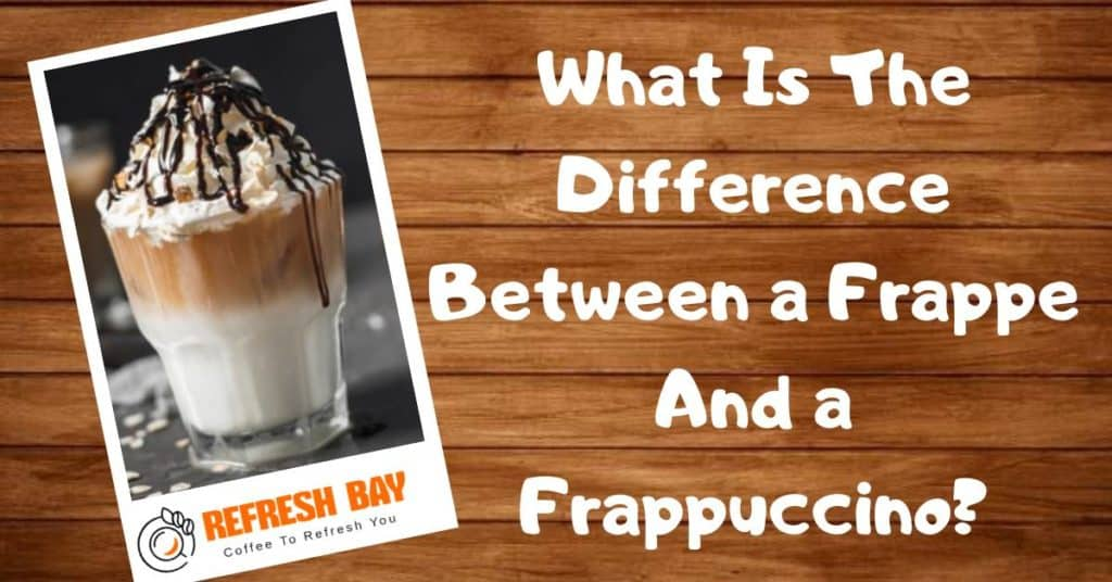 What Is The Difference Between a Frappe And a Frappuccino?