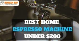 Best Home Espresso machine Under $200