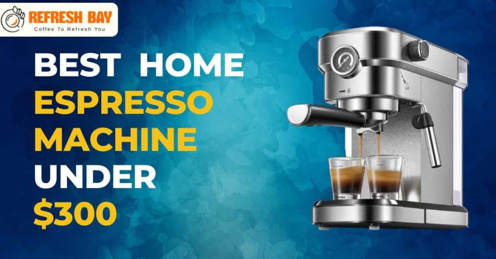 Best home espresso machine under $300