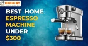 Best home espresso machine under $300