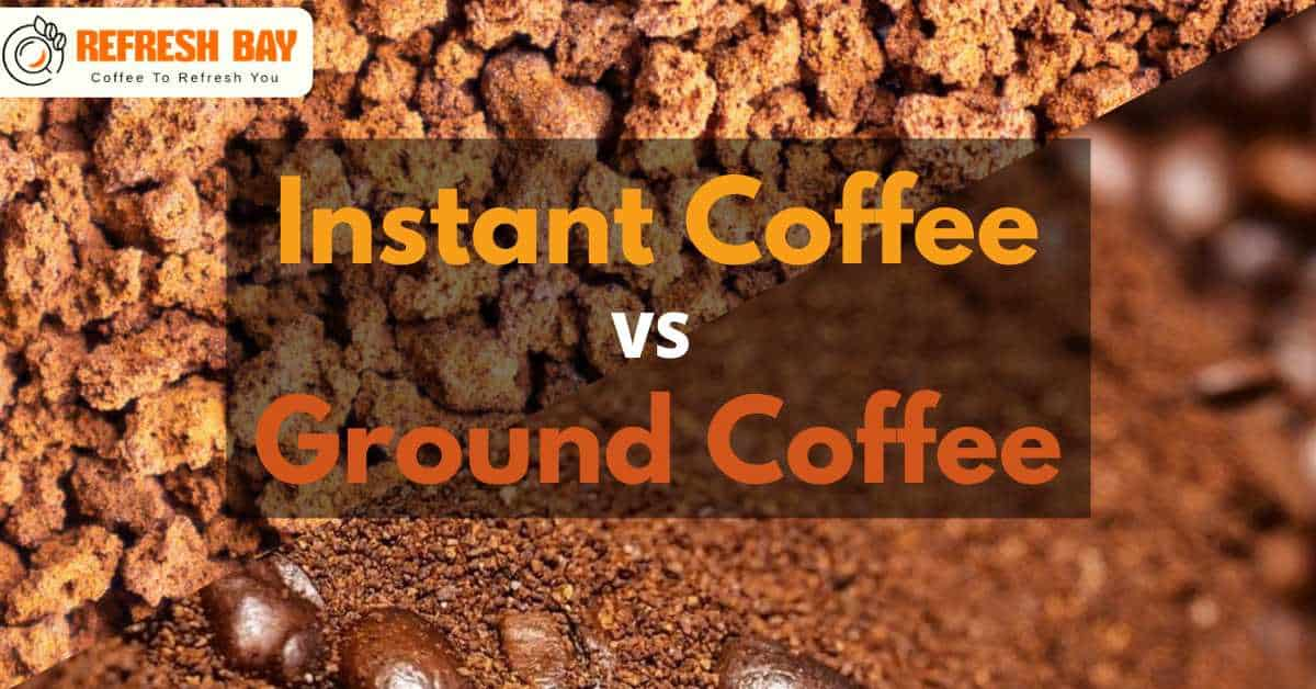 Instant Coffee Vs Coffee Grounds - Who Will Win The Battle?