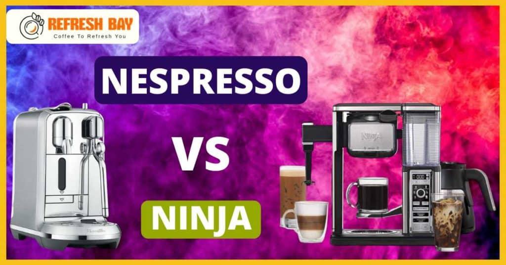 Nespresso Vs Ninja