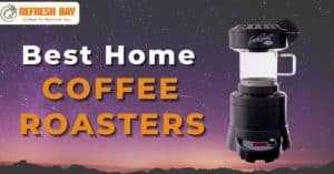 best home coffee roasters