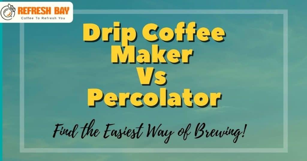 drip coffee maker vs percolator