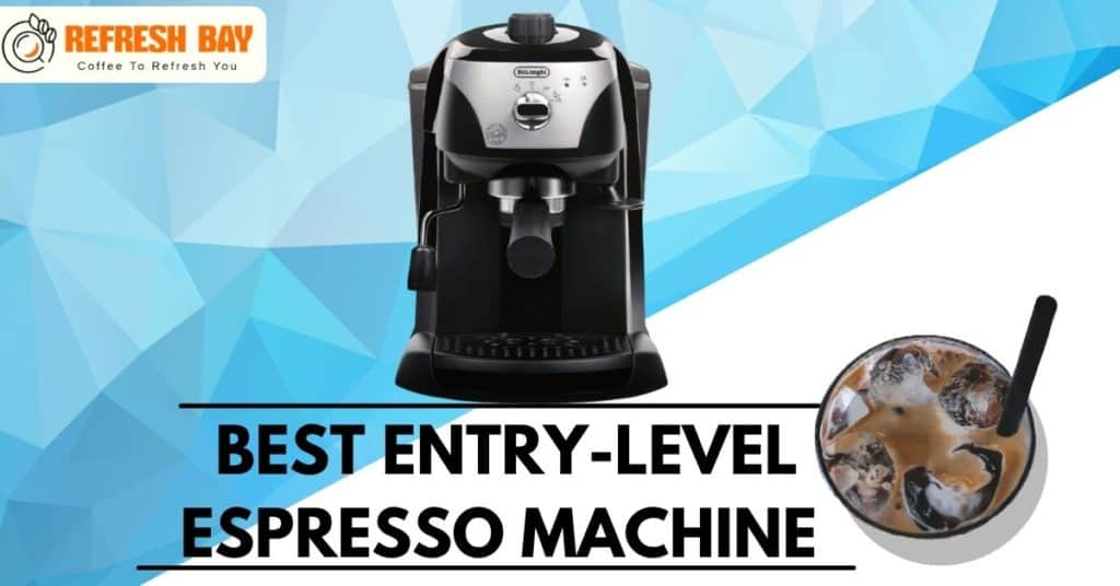 BEST ENTRY-LEVEL ESPRESSO MACHINE