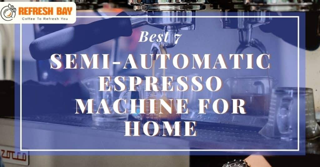 Best Semi-Automatic Espresso Machine for Home