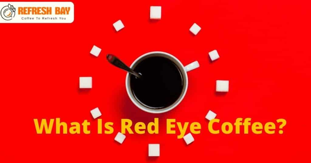 Red Eye Coffee